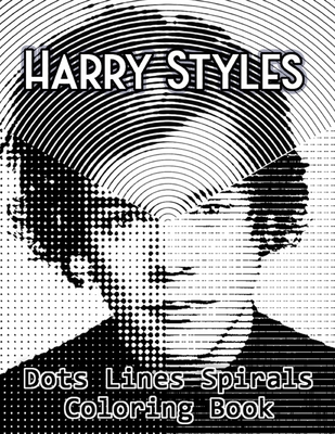 Harry Styles Dots Lines Spirals Coloring Book: New kind of stress relief coloring book for All Fans of Harry Styles with Fun, Easy and Relaxing Design Cover Image
