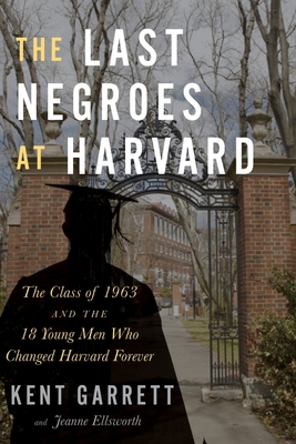 The Last Negroes at Harvard: The Class of 1963 and the 18 Young Men Who Changed Harvard Forever Cover Image