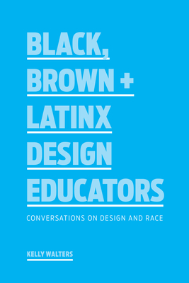 Black, Brown + Latinx Design Educators: Conversations on Design and Race Cover Image