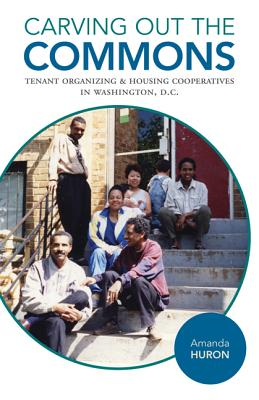 Carving Out the Commons: Tenant Organizing and Housing Cooperatives in Washington, D.C. (Diverse Economies and Livable Worlds #2) Cover Image