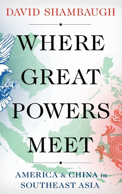 Where Great Powers Meet: America and China in Southeast Asia Cover Image
