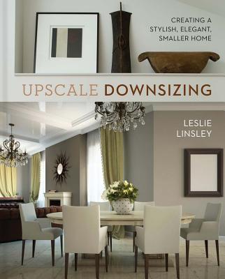 Upscale Downsizing: Creating a Stylish, Elegant, Smaller Home Cover Image