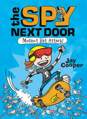 The Spy Next Door: Mutant Rat Attack by Jay Cooper