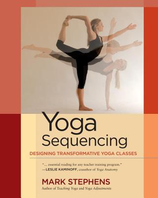 Yoga Sequencing: Designing Transformative Yoga Classes Cover Image