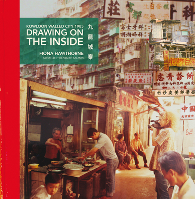 Drawing on the Inside: Kowloon Walled City 1985 Cover Image