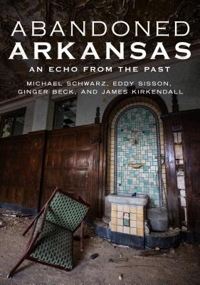 Abandoned Arkansas: An Echo from the Past Cover Image