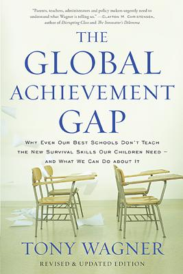 The Global Achievement Gap: Why Our Kids Don't Have the Skills They Need for College, Careers, and Citizenship -- and What We Can Do About It Cover Image