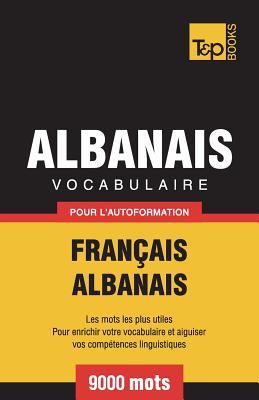 Vocabulaire Français-Albanais pour l'autoformation - 9000 mots (French Collection #12) Cover Image