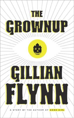 The Grownup: A Story by the Author of Gone Girl Cover Image