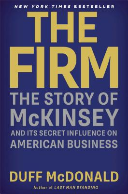 The Firm: The Story of McKinsey and Its Secret Influence on American Business Cover Image