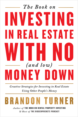 The Book on Investing in Real Estate with No (and Low) Money Down: Creative Strategies for Investing in Real Estate Using Other People's Money Cover Image