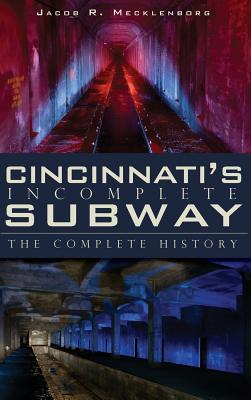 Cincinnati's Incomplete Subway: The Complete History Cover Image