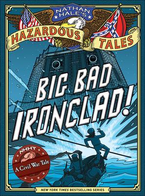 Big Bad Ironclad! a Civil War Tale (Nathan Hale's Hazardous Tales) Cover Image
