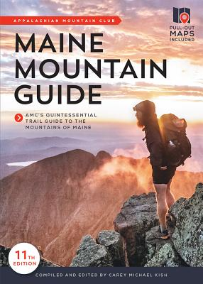 Maine Mountain Guide: Amc's Comprehensive Guide to the Hiking Trails of Maine, Featuring Baxter State Park and Acadia National Park Cover Image
