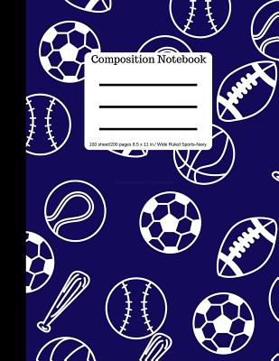 Composition Book 100 Sheet/200 Pages 8.5 X 11 In. Wide Ruled Sports-Navy: Baseball, Soccer, Football, Basketball Cover Image