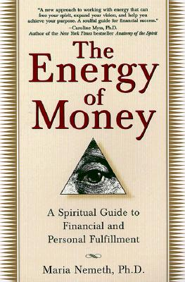 The Energy of Money: A Spiritual Guide to Financial and Personal Fulfillment Cover Image