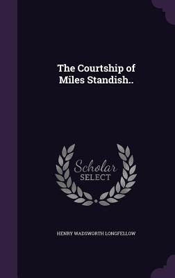 Cover for The Courtship of Miles Standish..