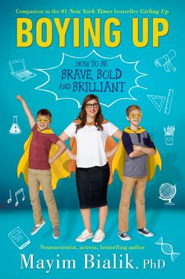 Boying Up: How to be Brave, Bold, and Brilliant by Mayim Bialik, PhD