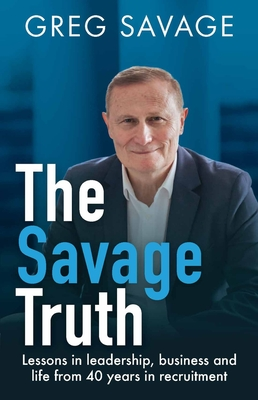 The Savage Truth: Lessons in Leadership, Business and Life from 40 Years in Recruitment Cover Image