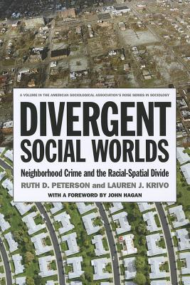 Divergent Social Worlds: Neighborhood Crime and the Racial-Spatial Divide (American Sociological Association's Rose Series) Cover Image