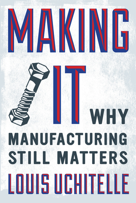 Making It: Why Manufacturing Still Matters Cover Image