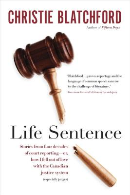 Life Sentence: Stories from Four Decades of Court Reporting -- or, How I Fell Out of Love with the Canadian Justice System (Especially Judges) Cover Image