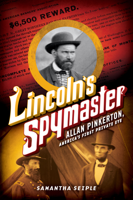Lincoln's Spymaster: Allan Pinkerton, America's First Private Eye Cover Image