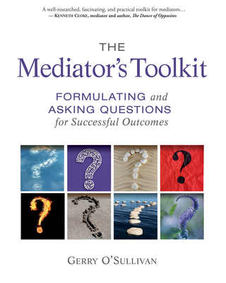 The Mediator's Toolkit: Formulating and Asking Questions for Successful Outcomes Cover Image