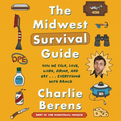 The Midwest Survival Guide: How We Talk, Love, Work, Drink, and Eat . . . Everything with Ranch Cover Image