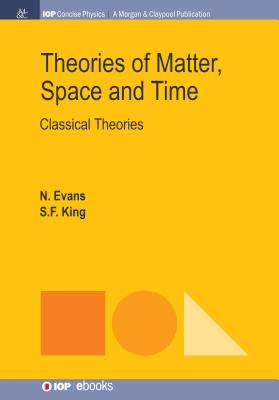 Theories of Matter, Space and Time: Classical Theories (Iop Concise Physics) Cover Image