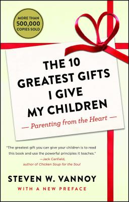 The 10 Greatest Gifts I Give My Children: Parenting from the Heart Cover Image