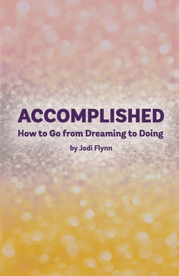 Accomplished: How to Go from Dreaming to Doing Cover Image