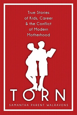 Torn: True Stories of Kids, Career & the Conflict of Modern Motherhood Cover Image