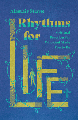Rhythms for Life: Spiritual Practices for Who God Made You to Be Cover Image