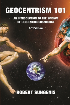 Geocentrism 101 Sixth edition Cover Image