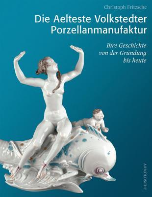 Die Aelteste Volkstedter Porzellanmanufaktur: Ihre Geschichte Von Der Gründung Bis Heute Cover Image