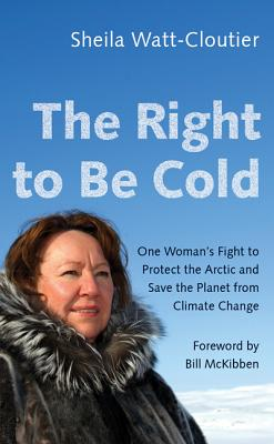 The Right to Be Cold: One Woman's Fight to Protect the Arctic and Save the Planet from Climate Change Cover Image