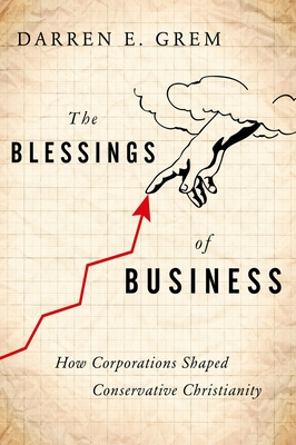 The Blessings of Business: How Corporations Shaped Conservative Christianity Cover Image