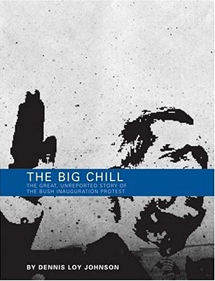 The Big Chill: The Great, Unreported Story of the Bush Inauguration Protest Cover Image