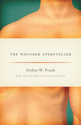 The Wounded Storyteller: Body, Illness, and Ethics, Second Edition Cover Image
