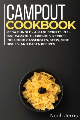 Campout Cookbook: MEGA BUNDLE - 4 Manuscripts in 1 - 160+ Campout - friendly recipes including casseroles, stew, side dishes, and pasta Cover Image