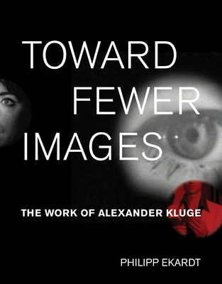 Toward Fewer Images: The Work of Alexander Kluge (October Books) Cover Image