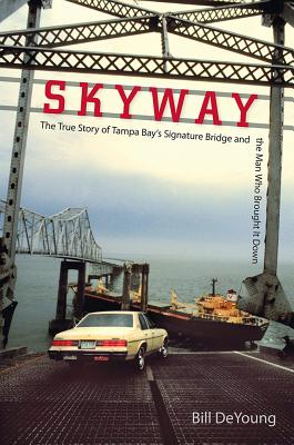 Skyway: The True Story of Tampa Bay's Signature Bridge and the Man Who Brought It Down cover