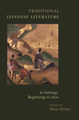 Traditional Japanese Literature: An Anthology, Beginnings to 1600 (Translations from the Asian Classics) Cover Image