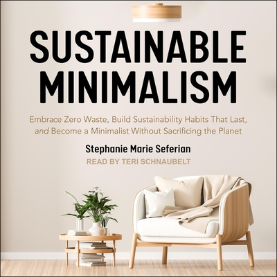 Sustainable Minimalism Lib/E: Embrace Zero Waste, Build Sustainability Habits That Last, and Become a Minimalist Without Sacrificing the Planet Cover Image