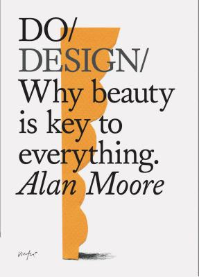 Do Design: Why beauty is key to everything. (Design Theory Book, Inspirational Gift for Designers and Artists) Cover Image