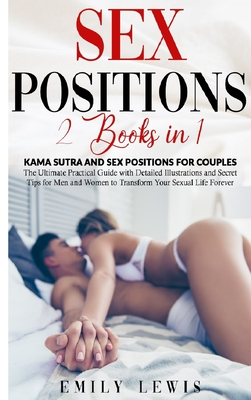 Sex Positions: 2 Books in 1: Kama Sutra and Sex Positions for Couples. The Ultimate Practical Guide with Detailed Illustrations and S Cover Image