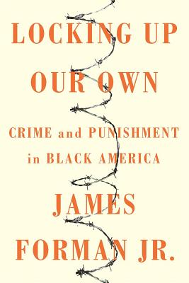 Locking Up Our Own: Crime and Punishment in Black America Cover Image