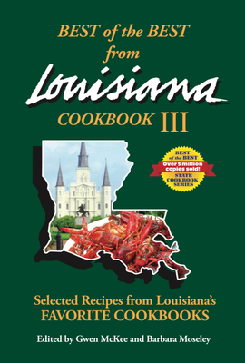 Best of the Best from Louisiana III: Selected Recipes from Louisiana's Favorite Cookbooks (Best of the Best State Cookbook) Cover Image