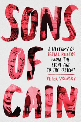 Sons of Cain: A History of Serial Killers from the Stone Age to the Present Cover Image